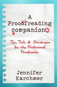 A Proofreading Companion: Tips, Tools & Strategies for the Professional Proofreader