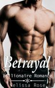 Betrayal (Bad Boy Billionaire Romance)