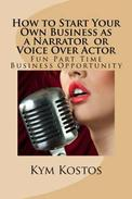 How to Start Your Own Business as a Narrator or Voice Over Actor: Fun Part Time Business