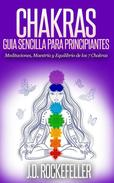 CHAKRAS: Guía Sencilla Para Principiantes: Meditaciones, Maestría y Equilibrio de los 7 Chakras