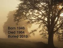 Born 1946...Died 1964...Buried 2019