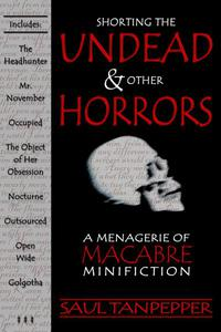 Shorting the Undead & Other Horrors: a Menagerie of Macabre Mini-Fiction