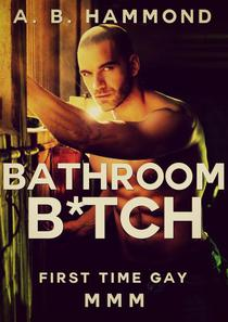 Bathroom B*tch: First time Gay