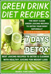 Green Drink Diet Recipes - The Best Clean Green Juicing Recipes to Detox Your Body Naturally