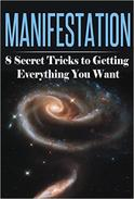 Manifestation: 8 Secret Tricks To Getting Everything You Want