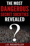 The Most Dangerous Secret Societies Revealed