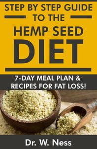 Step by Step Guide to The Hemp Seed Diet: 7-Day Meal Plan & Recipes for Fat Loss!
