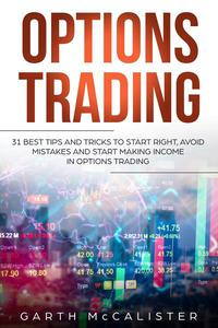 Options Trading : 31 Best Tips and Tricks to Start Right, Avoid Mistakes, and Start Making Income with Options Trading