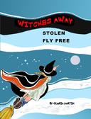 WITCHES AWAY: Stolen and Fly Free
