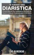 Diaristica: Cinque Minuti Per Imparare a Scrivere un Diario in Modo Professionale in 30 Giorni
