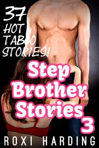 Stepbrother Stories 3 - 37 Hot Taboo Stories (Brother Sister Stepbrother Stepsister Taboo Pseudo Incest Family Virgin Creampie Pregnant Forced Pregnancy Breeding)