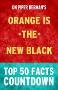 Orange is the New Black: Top 50 Facts Countdown