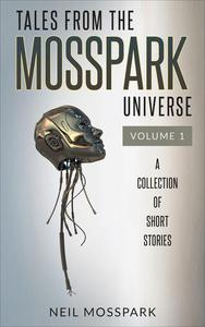 Tales From the Mosspark Universe: Vol. 1