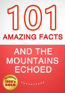 And the Mountains Echoed - 101 Amazing Facts You Didn't Know