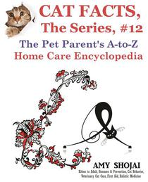 Cat Facts, The Series #12: The Pet Parent's A-to-Z Home Care Encyclopedia