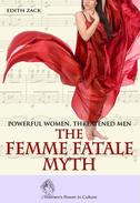 Powerful Women, Threatened Men: The Femme Fatale Myth