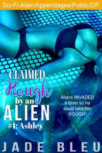 Claimed Rough by an Alien 1: Ashley