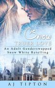 Snow Truer Love: An Adult Gender Swapped Snow White Retelling