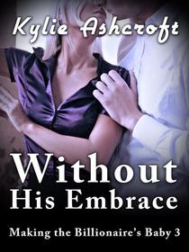 Without His Embrace - Making the Billionaire's Baby 3