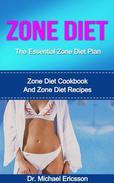 Zone Diet: The Essential Zone Diet Plan: Zone Diet Cookbook And Zone Diet Recipes