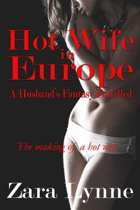 Hot Wife in Europe - A Husband's Fantasy Fulfilled