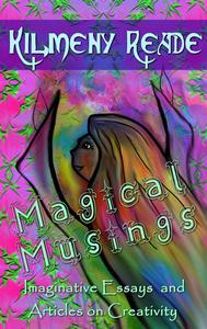 Magical Musing: Imaginative Essays and Articles on Creativity