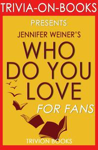 Who Do You Love: by Jennifer Weiner (Trivia-On-Books)