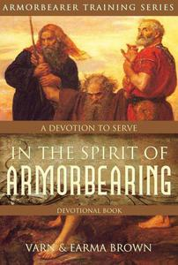 In The Spirit of Armorbearing Devotional: A Devotion To Serve