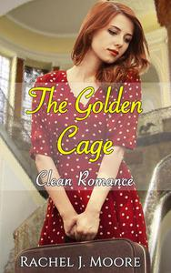 The Golden Cage - Clean Romance