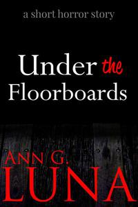Under the Floorboards: A Short Horror Story