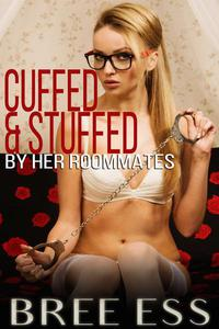 Cuffed & Stuffed (By Her Roommates)