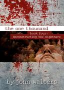 The One Thousand: Book Four: Deconstructing the Nightmare