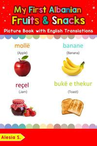 My First Albanian Fruits & Snacks Picture Book with English Translations
