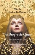 The Prophetic Queen: The Tumultuous Life of Matilde of Ringelheim