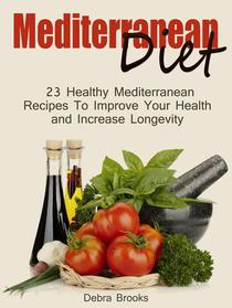 Mediterranean Diet: 23 Healthy Mediterranean Recipes To Improve Your Health and Increase Longevity