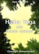 Hatha Yoga con buon senso: consigli dimenticati