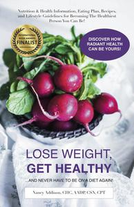 Lose Weight, Get Healthy ...And Never Have to Be on a Diet Again!: