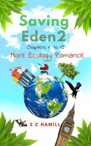 Saving Eden 2. Chapters 1 to 15. More Ecology Romance.