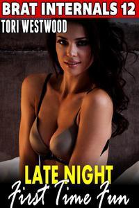 Late Night First Time Fun : Brat Internals 12 (Virgin Erotica First Time Erotica Breeding Erotica Age Gap Erotica Alpha Male Erotica)