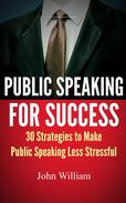 Public Speaking: 30 Strategies to Make Public Speaking Less Stressful
