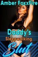 Daddy's Sleepwalking Slut Incest Taboo Daddy Daughter Erotica