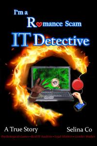 I'm a Romance Scam IT Detective: Psychological Games * Real IT Analysis * Legal Matters * Gender Studies