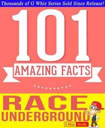 The Race Underground - 101 Amazing Facts You Didn't Know