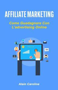 Affiliate Marketing: Come Guadagnare Con L'advertising Online