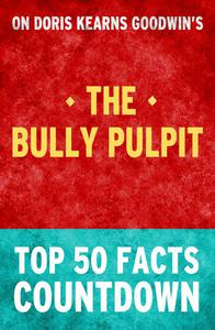 The Bully Pulpit - Top 50 Facts Countdown