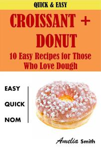 Croissant + Donut (Cronuts): 10 Easy Recipes for Those Who Love Dough