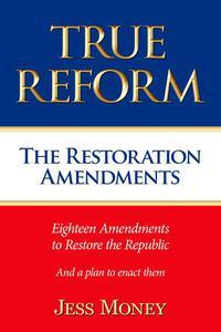 True Reform: The Restoration Amendments