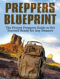 Preppers Blueprint: The Proven Preppers Guide to Get Yourself Ready for Any Disaster.