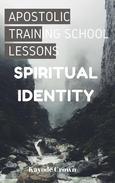 Apostolic Training School Lessons: Spiritual Identity