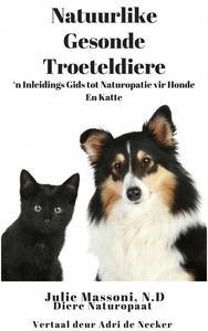 Natuurlike Gesonde Troeteldiere - 'n Inleidings Gids tot Naturopatie vir Honde En Katte